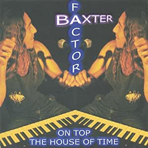 Baxter factor on top the house of time music for Top house songs of all time