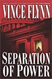 By Vince Flynn: Separation of Power (Mitch Rapp Novels)