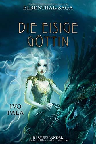 Elbenthal-Saga: Die Eisige Göttin (Die Elbenthal-Saga)