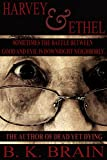 Harvey & Ethel: A COLLECTION OF SHORTS BY B. K. BRAIN: STORY # 1 (Odd Choices and Disturbing Behavior)