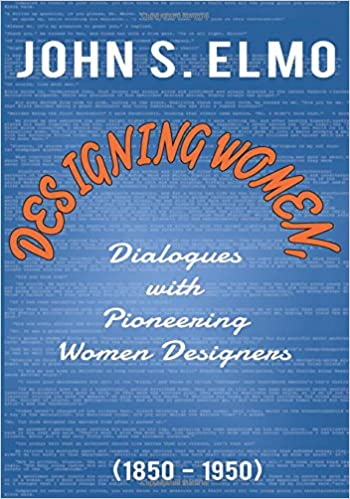 Designing Women, Dialogues with Pioneering Women Designers (1850-1950)