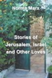 Stories of Jerusalem, Israel, and Other Loves, Norma Marx, 1475973470