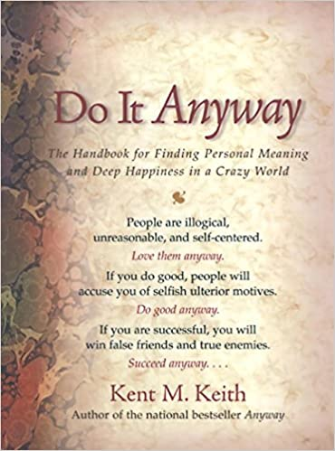 Do it anyway the handbook for finding personal meaning and deep do it anyway the handbook for finding personal meaning and deep happiness in a crazy world kent m keith 9781930722217 amazon books solutioingenieria Images