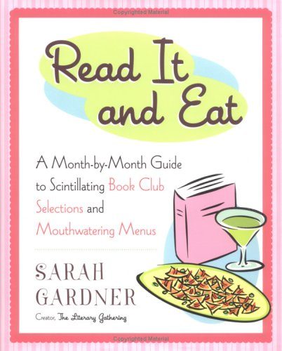 Read Online Read It and Eat: A Month-by-Month Guide to Scintillating Book Club Selections and Mouthwatering Menus pdf