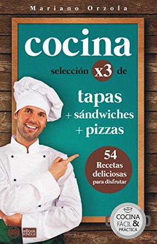 COCINA X3: TAPAS + SÁNDWICHES + PIZZAS: 54 deliciosas recetas para disfrutar (Colección Cocina Fácil & Práctica nº 92) (Spanish Edition) by Mariano Orzola