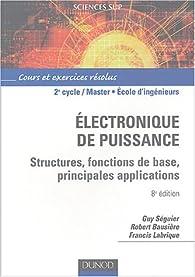 Électronique de puissance : Cours et exercices corrigés par Guy Séguier
