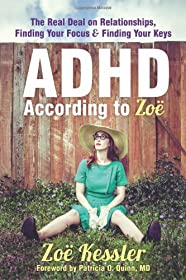Learn more about the book, ADHD According to Zoë: The Real Deal on Relationships, Finding Your Focus & Finding Your Keys