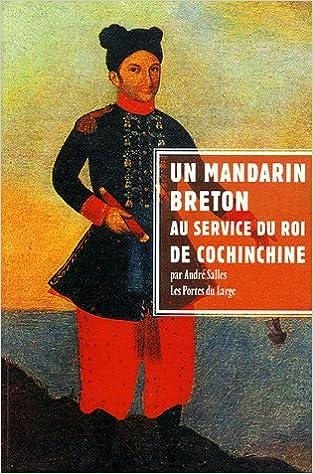 Téléchargement gratuit de livres audio kindle Un mandarin breton au service du roi de Cochinchine : Jean-Baptiste Chaigneau et sa famille by André Salles PDF FB2 iBook