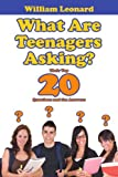 What Are Teenagers Asking?, William Leonard, 1434363139