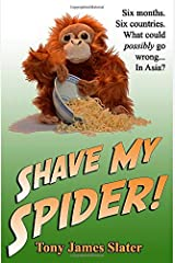 Shave My Spider!: A six-month adventure around Borneo, Vietnam, Mongolia, China, Laos and Cambodia Paperback