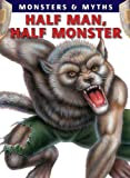 Provides information on various mythical monsters thought to be half man, including the loogaroo, wendigo, and werwolf.
