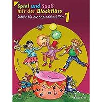 Spiel und Spaß mit der Blockflöte: Schule für die Sopranblockflöte (barocke Griffweise). Band 1. Sopran-Blockflöte. Schülerheft.