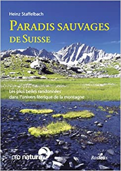 Paradis sauvages de Suisse : Les plus belles randonnées dans l'univers féerique de la montagne