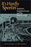 It's Hardly Sportin' : Stadiums, Neighborhoods, and the New Chicago, Spirou, Costas and Bennett, Larry, 0875803059