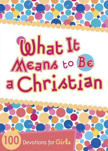 What It Means to Be a Christian: 100 Devotions for - Malls Denton