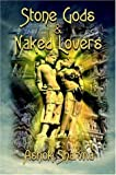 Stone Gods and Naked Lovers, Ashok Sharma, 1420805290