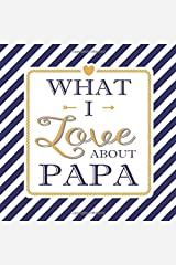 What I Love About Papa: Fill In The Blank Love Books - Personalized Keepsake Notebook - Prompted Guide Memory Journal Nautical Blue Stripes (Awesome Dads) Paperback