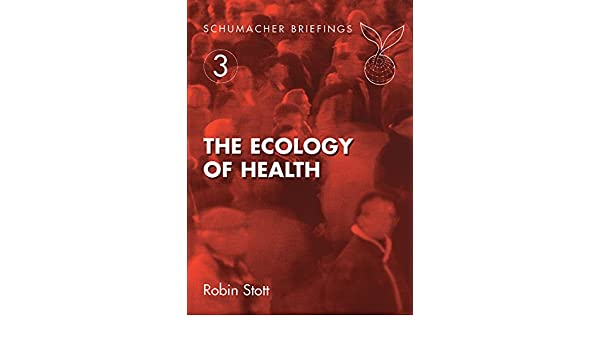 The ecology of health schumacher briefings robin stott june the ecology of health schumacher briefings robin stott june crown amazon fandeluxe Image collections