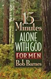 15 Minutes Alone with God for Men, Bob Barnes, 1565073258