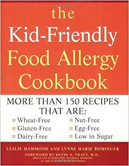 The kid friendly food allergy cookbook more than 150 recipes that the kid friendly food allergy cookbook more than 150 recipes that are wheat free gluten free dairy free nut free egg free and low in sugar leslie forumfinder Choice Image
