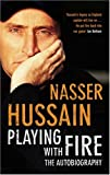 Nasser Hussain: Playing With Fire (The Autobiography)