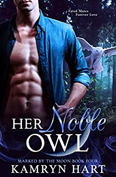 Her Noble Owl (Marked by the Moon Book 4) - Paranormal Shifter Romance by [Hart, Kamryn]