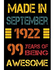 99th Birthday Gifts : Made In September 1922& - 99 Years Of Being Awesome: Happy 99th Birthday , 99th Birthday Gifts for Women , Men , Mom , Dad .. , ( Notebook Journal )   Journals & Great Alternative to a Card