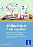 Attachment-based Practice with Adults Understanding strategies and promoting positive change