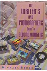 The Writer's and Photographer's Guide to Global Markets by Michael Sedge (1999-02-07) Hardcover