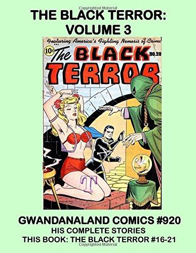 The Black Terror: Volume 3: Gwandanaland Comics #920 -- His Complete Stories -- This Book: The Black Terror #16-21 ePub fb2 book