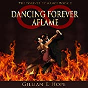 Dancing Forever Aflame: The Forever Romance, Book 2 | Gillian E. Hope