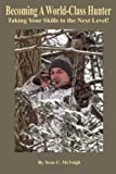 Becoming a World-Class Hunter, Sean McVeigh, 0984101136
