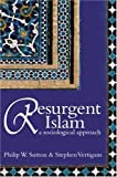 Resurgent Islam : A Sociological Approach, Vertigans, Stephen and Sutton, Philip W., 0745632335