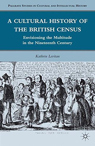 A Cultural History of the British Census: Envisioning the Multitude in the Nineteenth Century (Palgrave Studies in Cultu