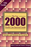 The Year 2000 Health Care Survival Guide : Strategies and Solutions for Executives, Lewis, Audie G. and Weingart, Victoria S., 155648254X