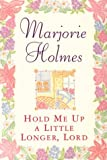 Hold Me up a Little Longer Lord, Marjorie Holmes, 0385493606