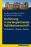 Einfuhrung in Die Vergleichende Politikwissenschaft : Institutionen - Akteure - Policies, Jackle, Sebastian and Wagschal, Uwe, 3170289640