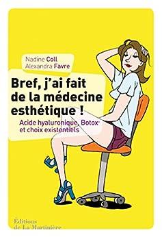Bref, j'ai fait de la médecine esthétique (HORS COLL) (French Edition) by [Coll, Nadine, favre, Alexandra]