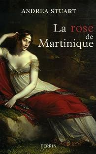 La rose de Martinique : La vie de Joséphine de Beauharnais par Andrea Stuart