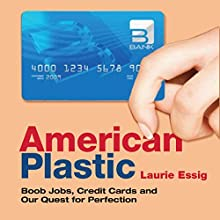 American Plastic: Boob Jobs, Credit Cards and Our Quest for Perfection Audiobook by Laurie Essig Narrated by Natalie Gold