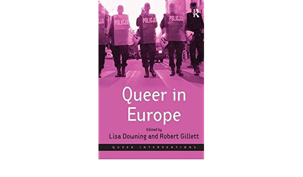 Queer in Europe: Contemporary Case Studies Queer ...