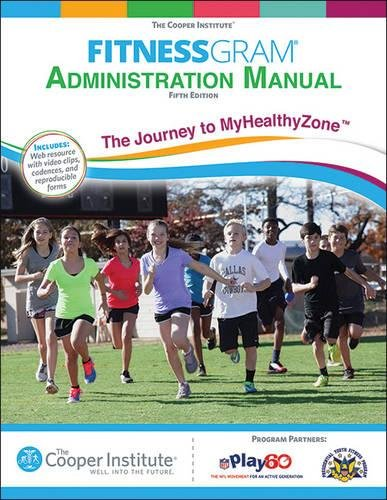 Fitnessgram Administration Manual 5th Edition With Web Resource: The Journey to MyHealthyZone