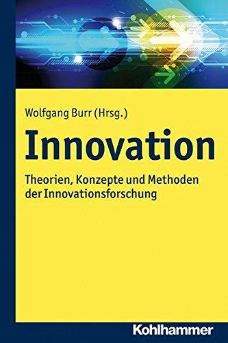 Innovation: Theorien, Konzepte und Methoden der Innovationsforschung Taschenbuch – 4. September 2014 Wolfgang Burr Kohlhammer W. GmbH 317022591X