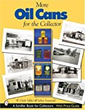 More Oil Cans for the Collector, W. Clark Miller and Sabra Sonewald, 0764317326