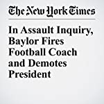In Assault Inquiry, Baylor Fires Football Coach and Demotes President | Marc Tracy