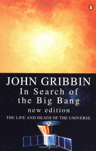 In Search of the Big Bang: The Life and Death of the Universe by John Gribbin