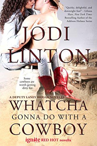 Whatcha Gonna Do With a Cowboy: A Deputy Laney Briggs Novella (Entangled Ignite)