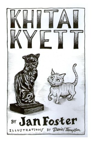 Download Khitai Kyett: A tale of harrowing adventures, dauntless courage, and preternatural cleverness, for cats and those who serve them pdf