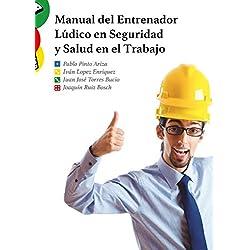 Manual del Entrenador Lúdico en Seguridad y Salud en el Trabajo: Capacitaciones de Alto Impacto para una Cultura de Trabajo Seguro