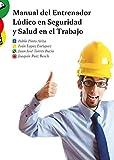 Manual del Entrenador Lúdico en Seguridad y Salud en el Trabajo: Capacitaciones de Alto Impacto para una Cultura de Trabajo Seguro (Spanish Edition)